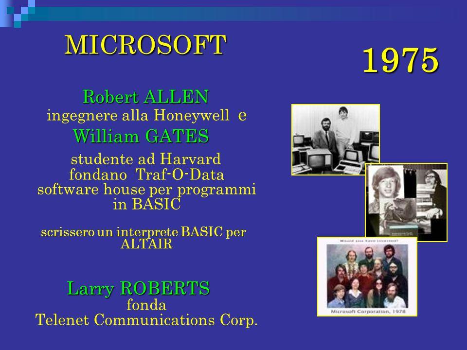 1975 MICROSOFT Robert ALLEN ingegnere alla Honeywell e William GATES