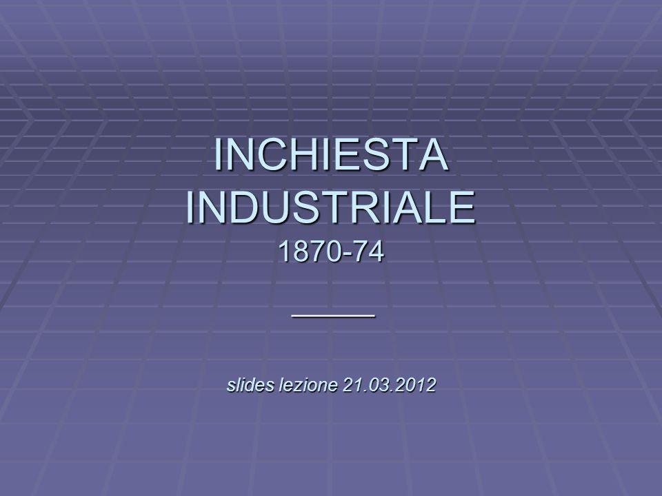 L INCHIESTA INDUSTRIALE 1870-74 slides lezione 21.03.2012