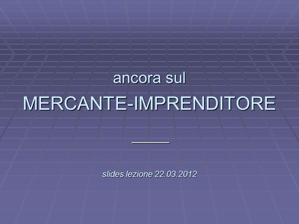 L ancora sul . MERCANTE-IMPRENDITORE slides lezione 22.03.2012