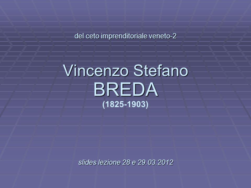 del ceto imprenditoriale veneto-2 Vincenzo Stefano BREDA (1825-1903)