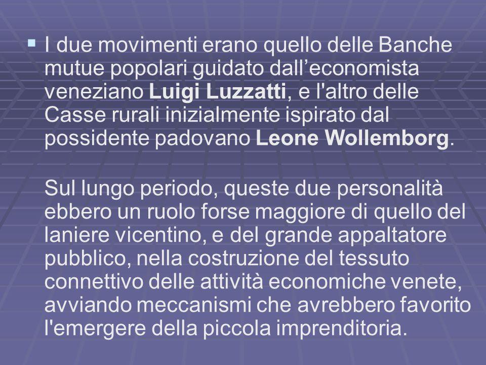 I due movimenti erano quello delle Banche mutue popolari guidato dall'economista veneziano Luigi Luzzatti, e l altro delle Casse rurali inizialmente ispirato dal possidente padovano Leone Wollemborg.