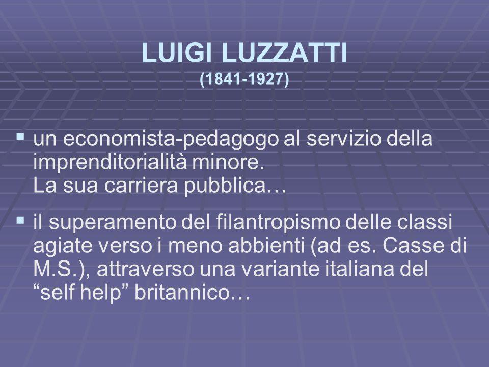 LUIGI LUZZATTI (1841-1927) un economista-pedagogo al servizio della imprenditorialità minore. La sua carriera pubblica…