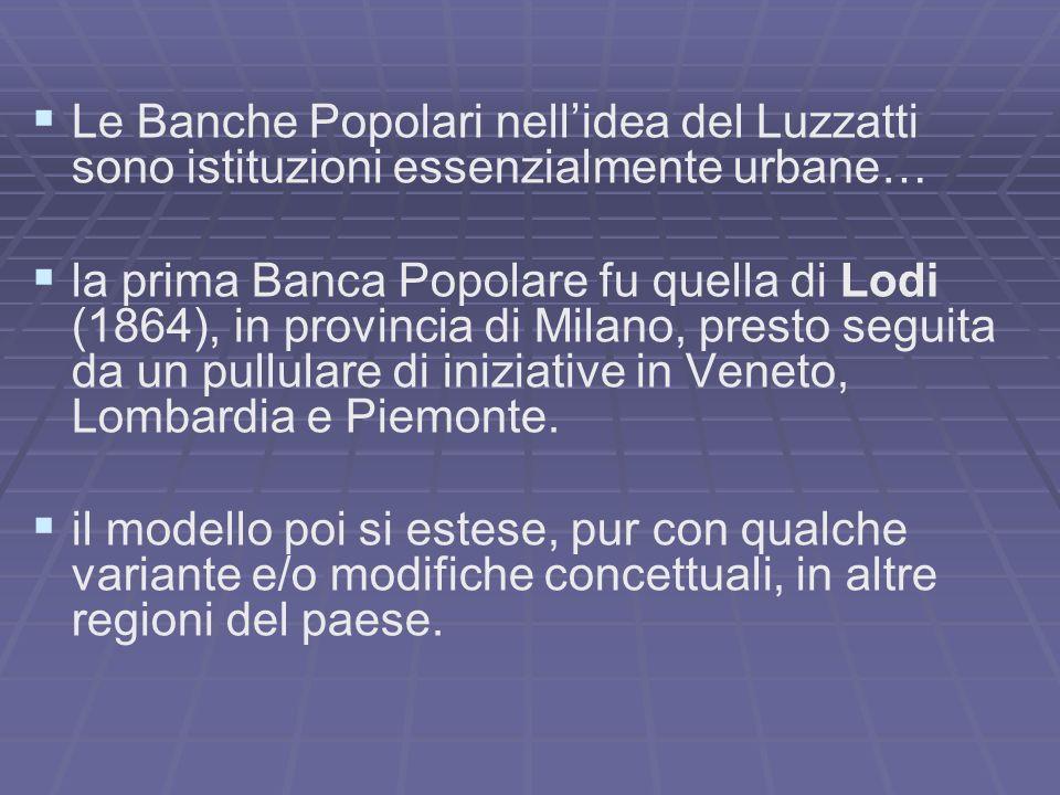 Le Banche Popolari nell'idea del Luzzatti sono istituzioni essenzialmente urbane…