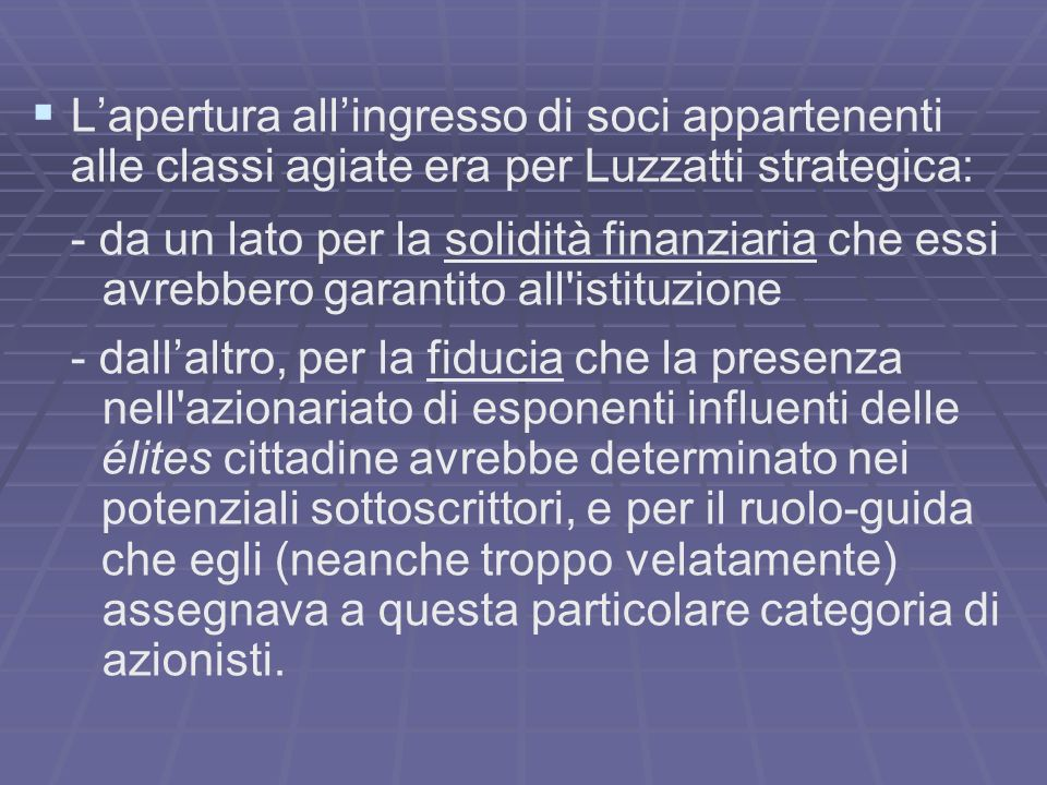 L'apertura all'ingresso di soci appartenenti alle classi agiate era per Luzzatti strategica: