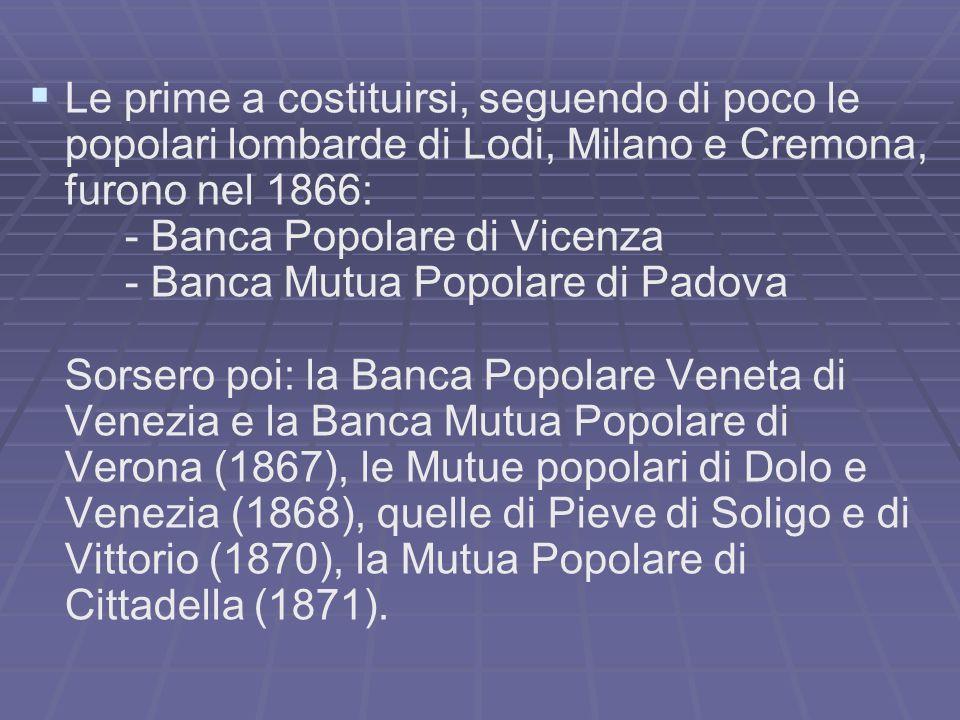 Le prime a costituirsi, seguendo di poco le popolari lombarde di Lodi, Milano e Cremona, furono nel 1866: