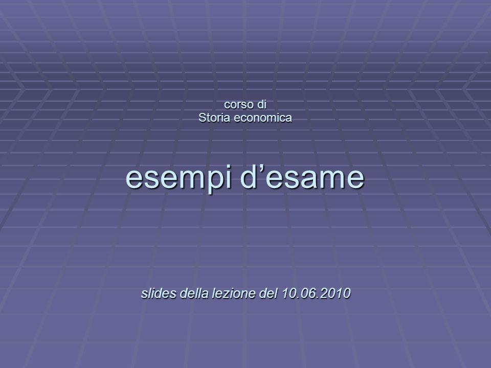 L corso di Storia economica esempi d'esame slides della lezione del 10
