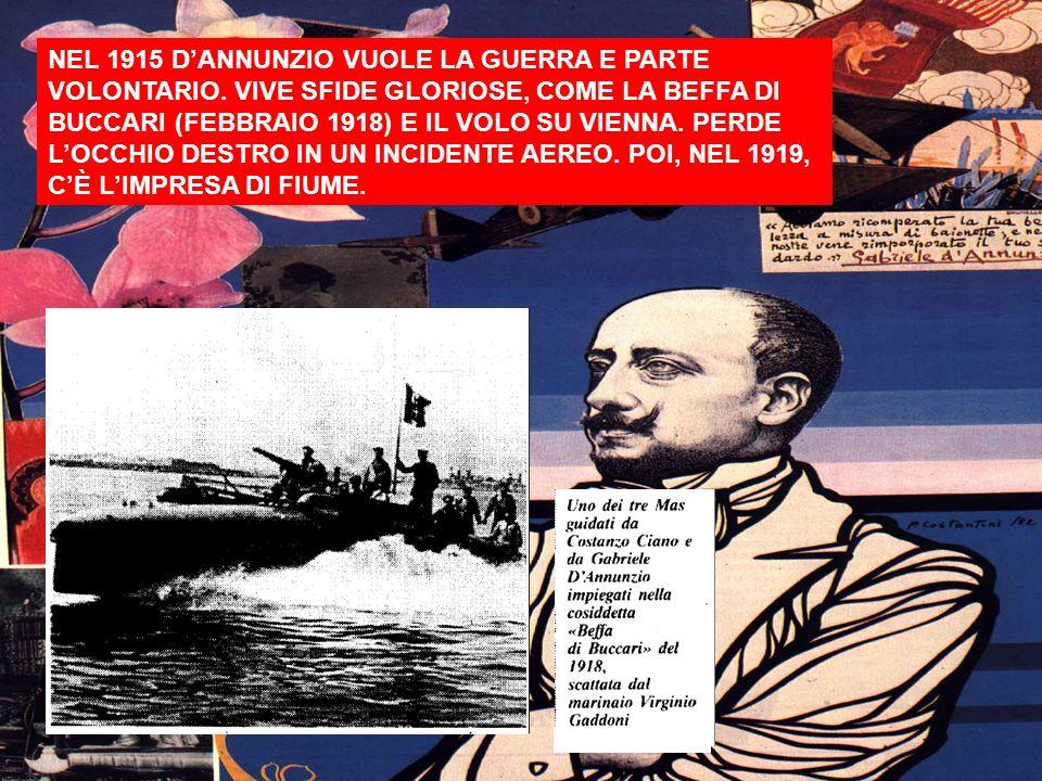 NEL 1915 D'ANNUNZIO VUOLE LA GUERRA E PARTE VOLONTARIO