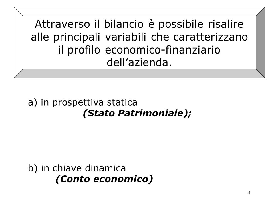 Attraverso il bilancio è possibile risalire alle principali variabili che caratterizzano il profilo economico-finanziario dell'azienda.