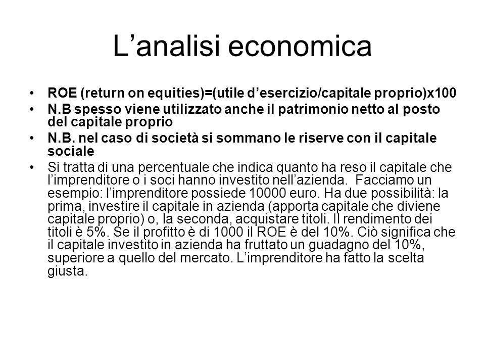 L'analisi economica ROE (return on equities)=(utile d'esercizio/capitale proprio)x100.