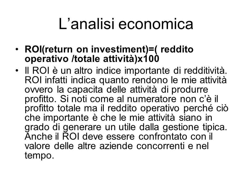 L'analisi economica ROI(return on investiment)=( reddito operativo /totale attività)x100.