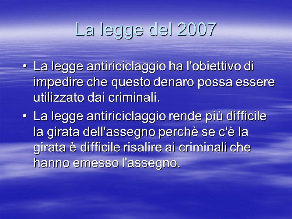 La legge del 2007 La legge antiriciclaggio ha l obiettivo di impedire che questo denaro possa essere utilizzato dai criminali.