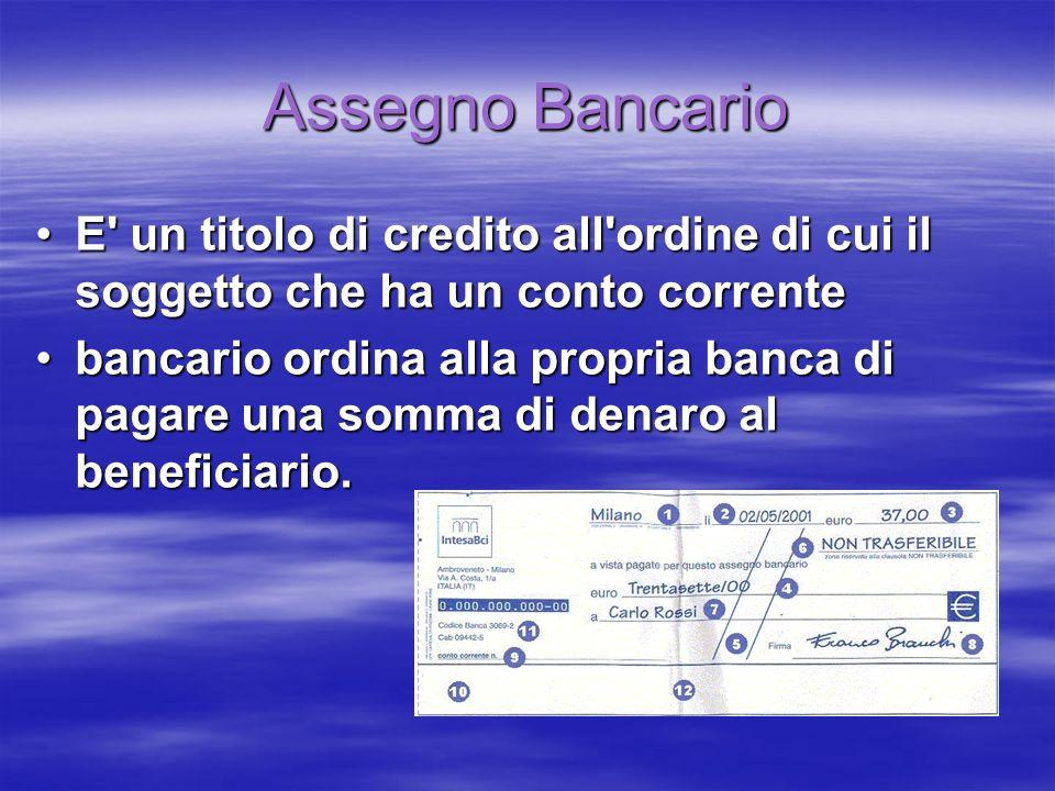 Assegno Bancario E un titolo di credito all ordine di cui il soggetto che ha un conto corrente.