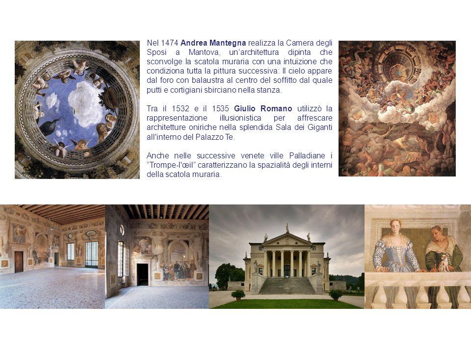 Nel 1474 Andrea Mantegna realizza la Camera degli Sposi a Mantova, un'architettura dipinta che sconvolge la scatola muraria con una intuizione che condiziona tutta la pittura successiva: Il cielo appare dal foro con balaustra al centro del soffitto dal quale putti e cortigiani sbirciano nella stanza.