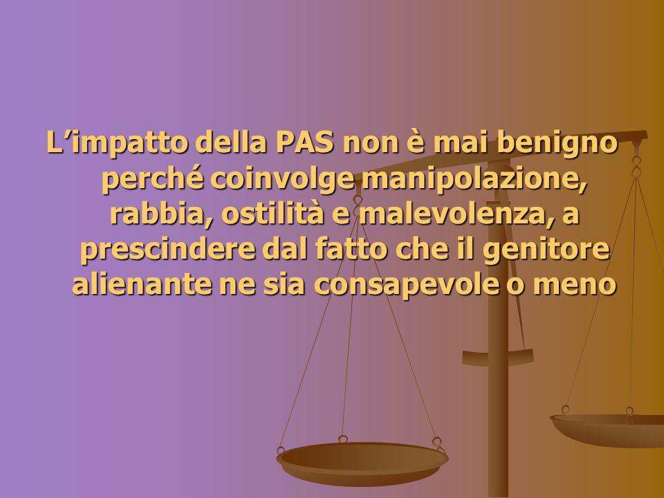 L'impatto della PAS non è mai benigno perché coinvolge manipolazione, rabbia, ostilità e malevolenza, a prescindere dal fatto che il genitore alienante ne sia consapevole o meno