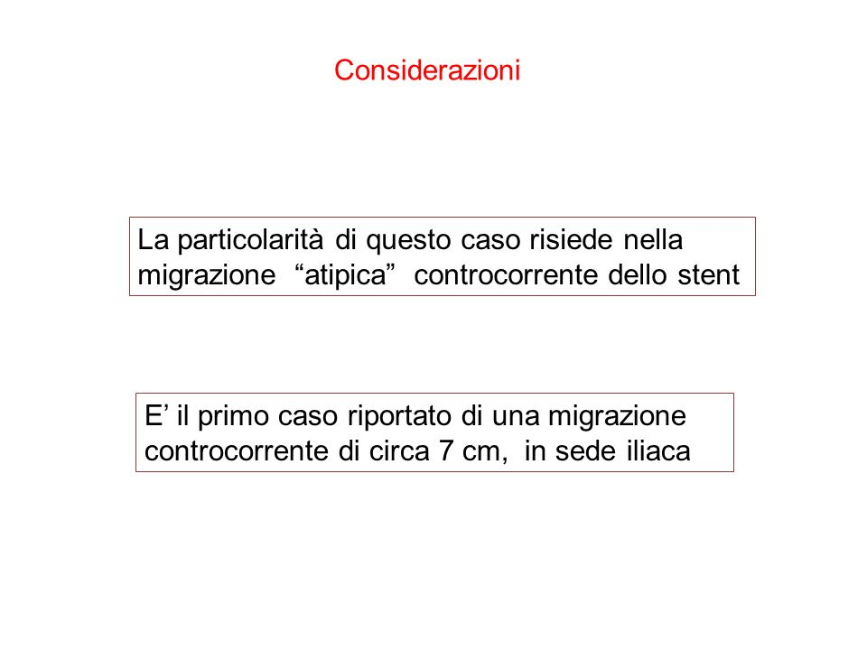 Considerazioni La particolarità di questo caso risiede nella. migrazione atipica controcorrente dello stent.