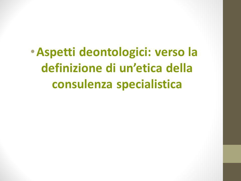 Aspetti deontologici: verso la definizione di un'etica della consulenza specialistica