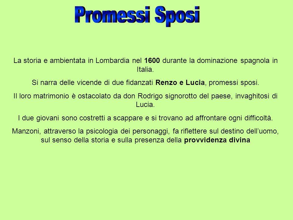 Si narra delle vicende di due fidanzati Renzo e Lucia, promessi sposi.