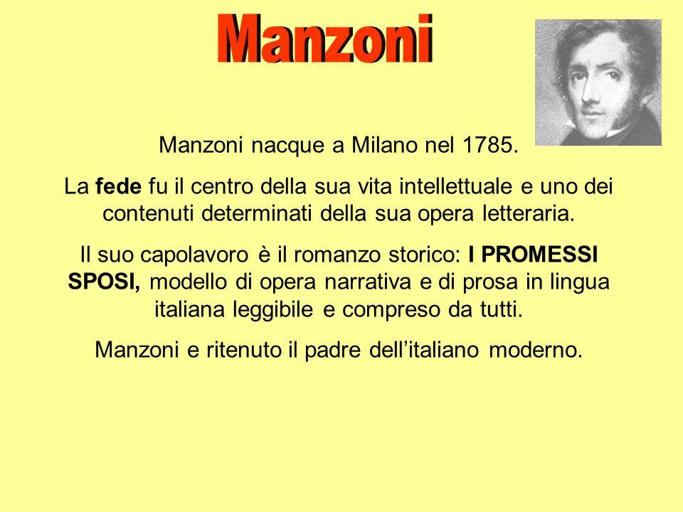 Manzoni Manzoni nacque a Milano nel 1785.