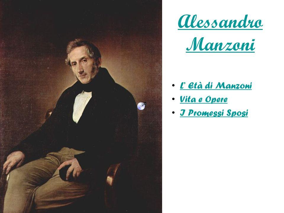 Alessandro Manzoni L' Età di Manzoni Vita e Opere I Promessi Sposi
