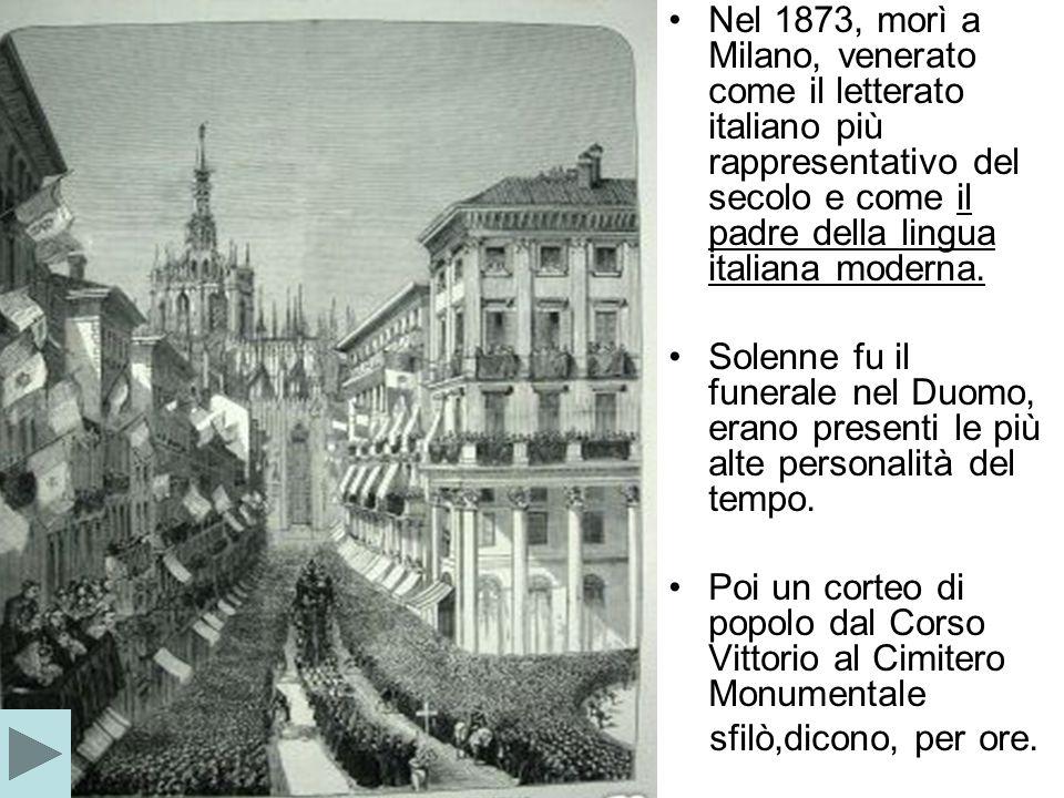 Nel 1873, morì a Milano, venerato come il letterato italiano più rappresentativo del secolo e come il padre della lingua italiana moderna.