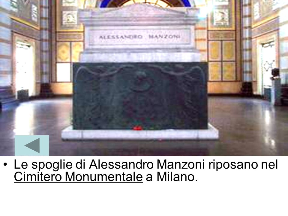 Le spoglie di Alessandro Manzoni riposano nel Cimitero Monumentale a Milano.