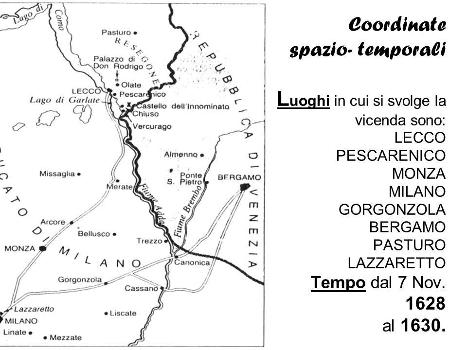Coordinate spazio- temporali Luoghi in cui si svolge la vicenda sono: LECCO PESCARENICO MONZA MILANO GORGONZOLA BERGAMO PASTURO LAZZARETTO Tempo dal 7 Nov.