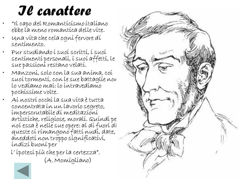 Il carattere Il capo del Romanticismo italiano ebbe la meno romantica delle vite. Una vita che cela ogni fervore di sentimento.