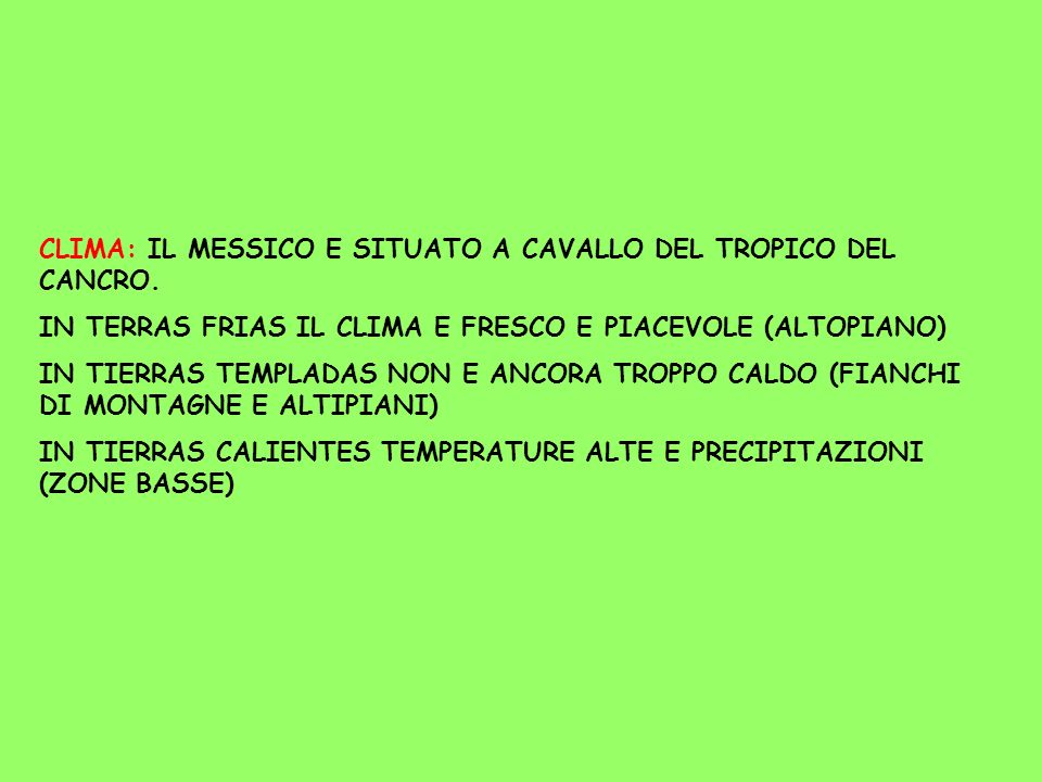 CLIMA: IL MESSICO E SITUATO A CAVALLO DEL TROPICO DEL CANCRO.