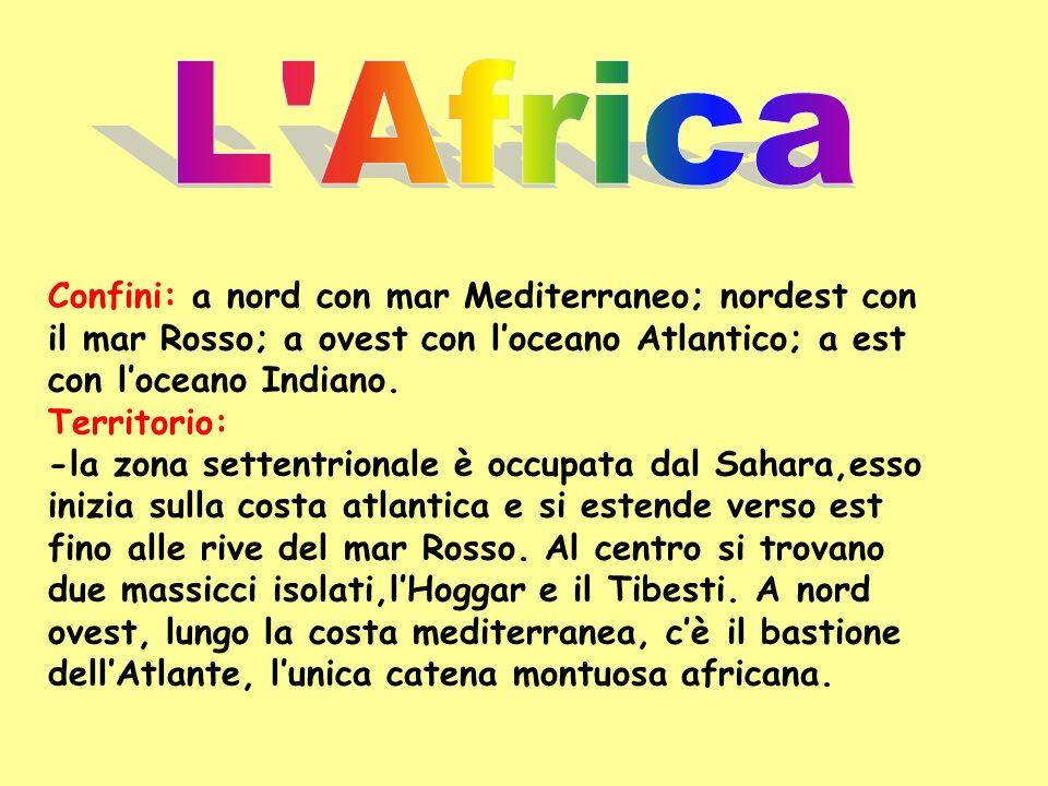 L Africa Confini: a nord con mar Mediterraneo; nordest con il mar Rosso; a ovest con l'oceano Atlantico; a est con l'oceano Indiano.