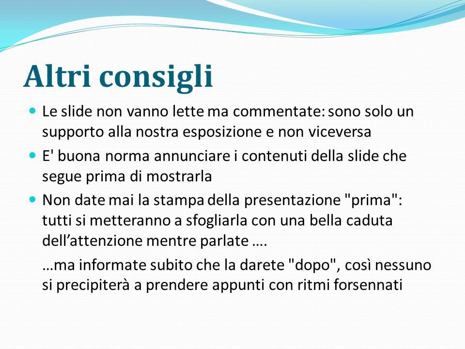 Altri consigli Le slide non vanno lette ma commentate: sono solo un supporto alla nostra esposizione e non viceversa.