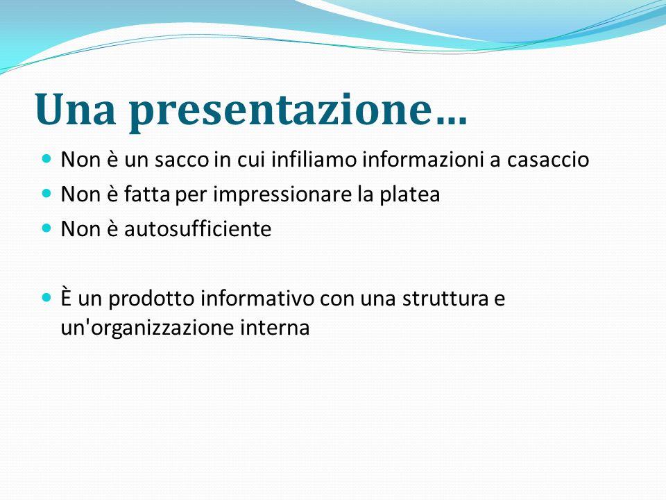 Una presentazione… Non è un sacco in cui infiliamo informazioni a casaccio. Non è fatta per impressionare la platea.