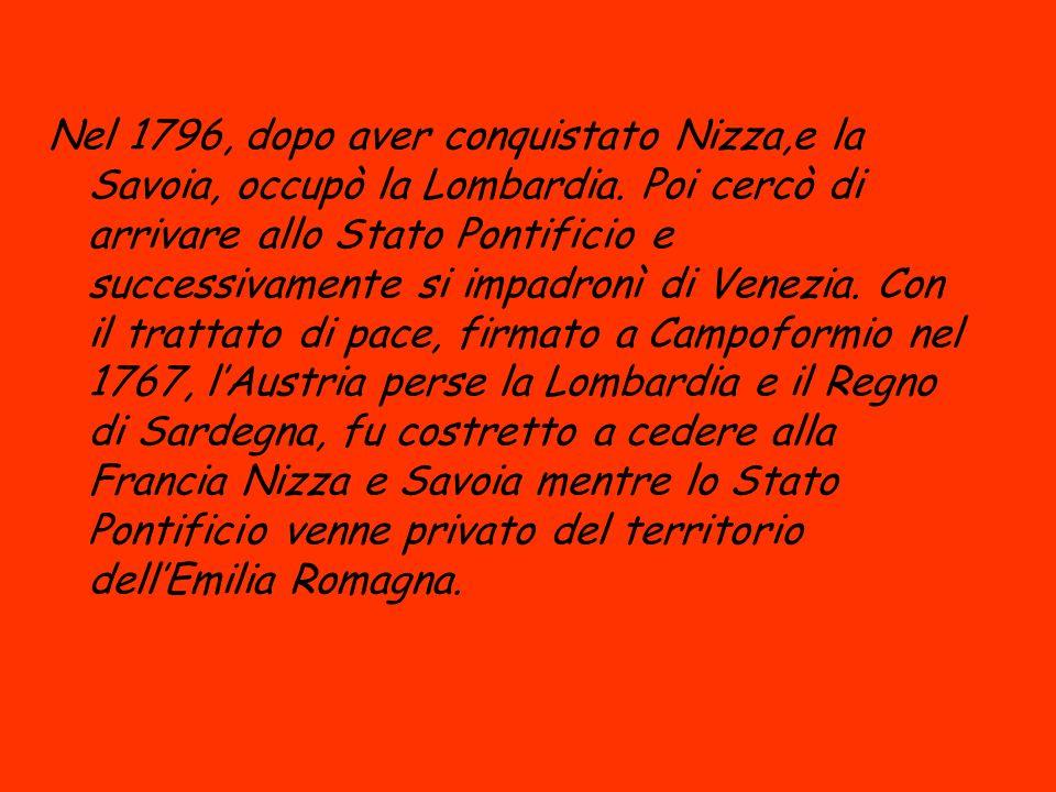 Nel 1796, dopo aver conquistato Nizza,e la Savoia, occupò la Lombardia
