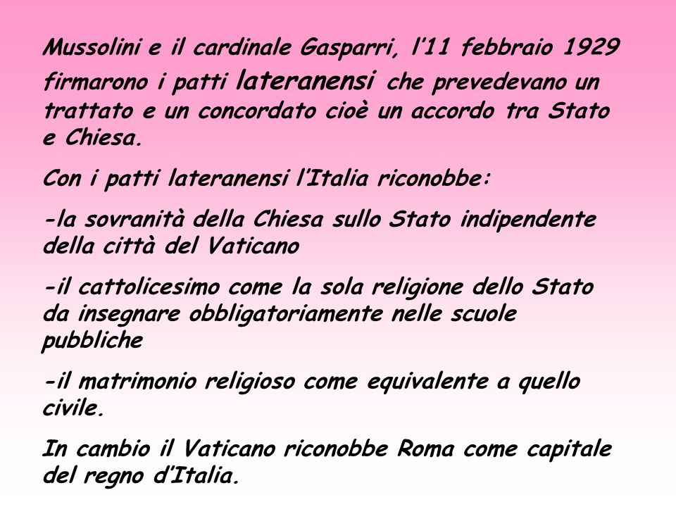 Mussolini e il cardinale Gasparri, l'11 febbraio 1929 firmarono i patti lateranensi che prevedevano un trattato e un concordato cioè un accordo tra Stato e Chiesa.
