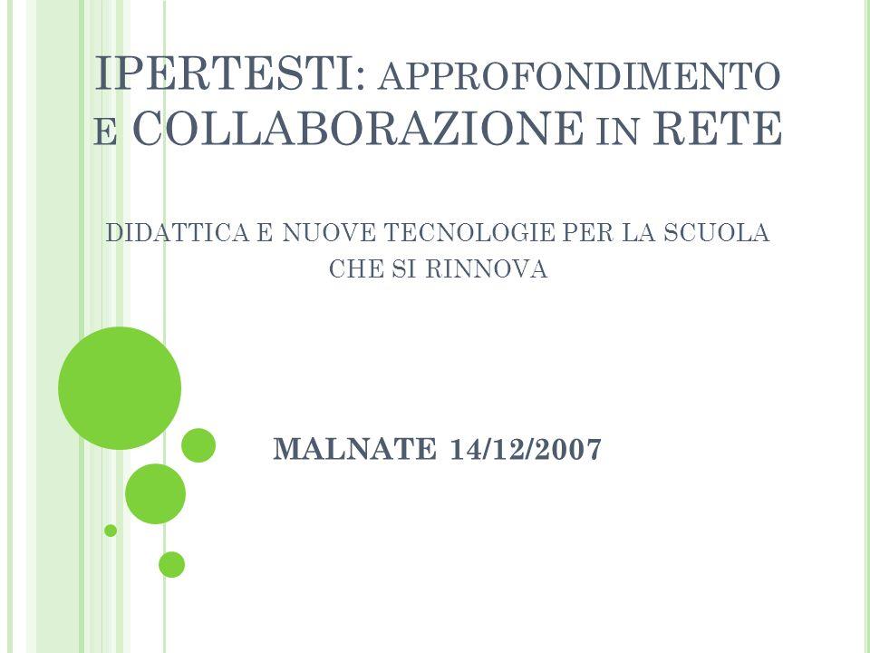 IPERTESTI: approfondimento e COLLABORAZIONE in RETE didattica e nuove tecnologie per la scuola che si rinnova MALNATE 14/12/2007