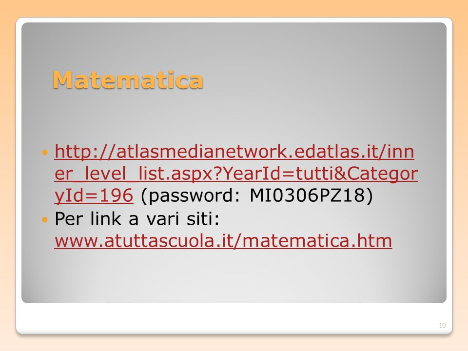 Matematica http://atlasmedianetwork.edatlas.it/inn er_level_list.aspx YearId=tutti&Categor yId=196 (password: MI0306PZ18)