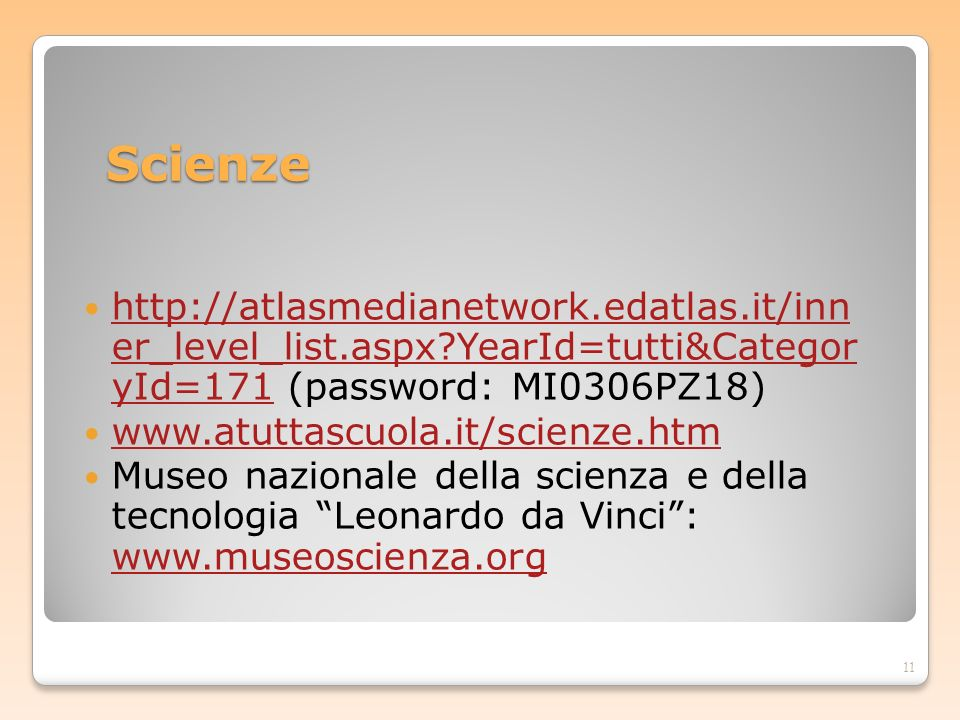 Scienze http://atlasmedianetwork.edatlas.it/inn er_level_list.aspx YearId=tutti&Categor yId=171 (password: MI0306PZ18)