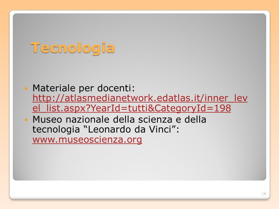 Tecnologia Materiale per docenti: http://atlasmedianetwork.edatlas.it/inner_lev el_list.aspx YearId=tutti&CategoryId=198.