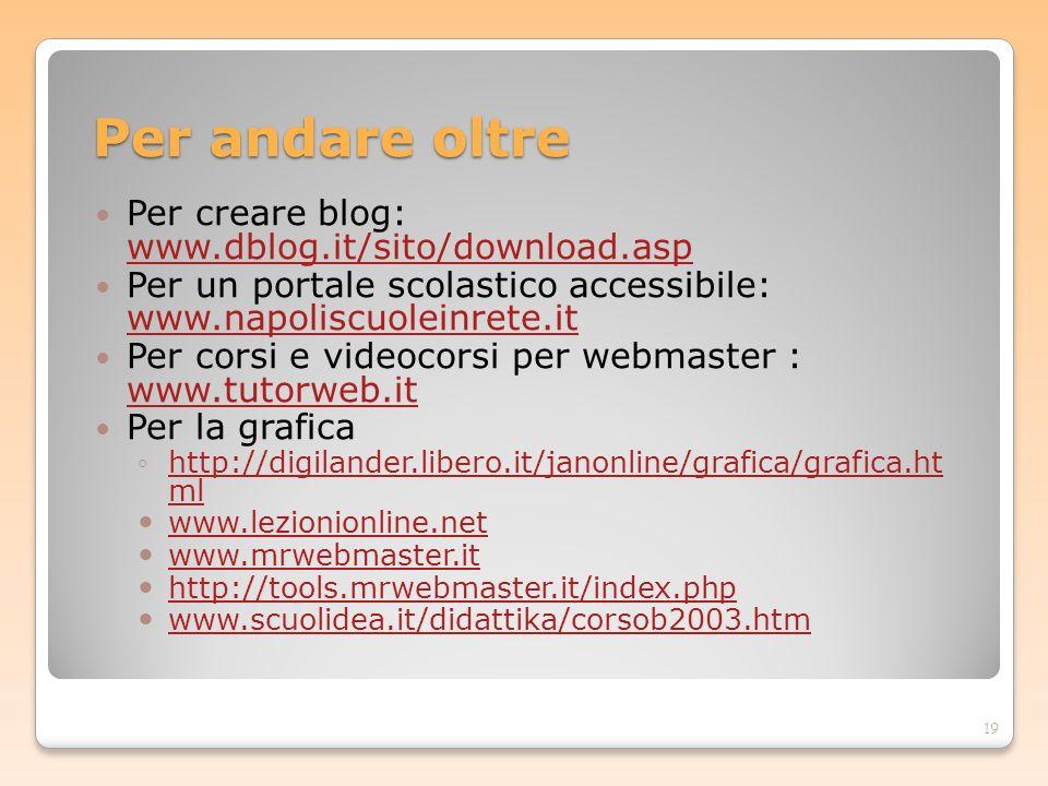 Per andare oltre Per creare blog: www.dblog.it/sito/download.asp