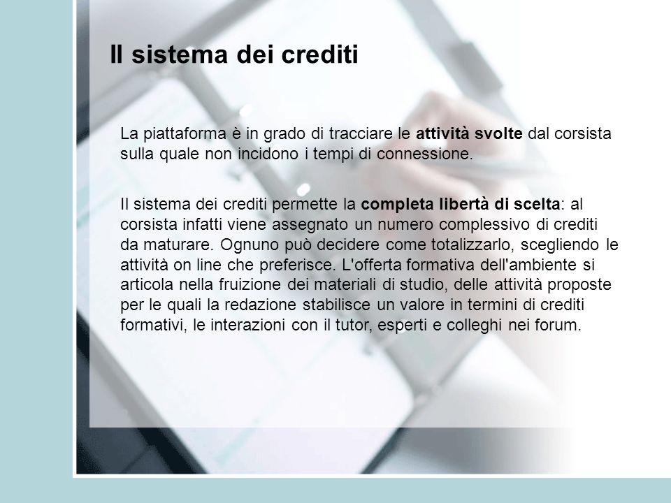 Il sistema dei crediti La piattaforma è in grado di tracciare le attività svolte dal corsista sulla quale non incidono i tempi di connessione.