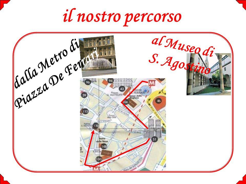 il nostro percorso al Museo di S. Agostino dalla Metro di