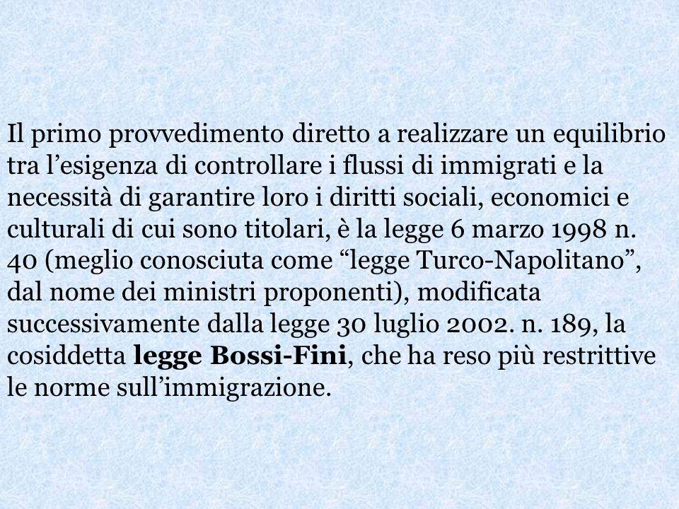 Il primo provvedimento diretto a realizzare un equilibrio tra l'esigenza di controllare i flussi di immigrati e la necessità di garantire loro i diritti sociali, economici e culturali di cui sono titolari, è la legge 6 marzo 1998 n.