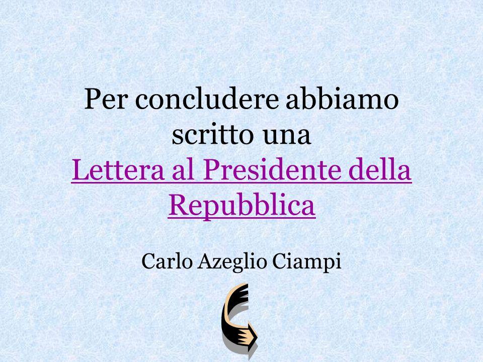 Per concludere abbiamo scritto una Lettera al Presidente della Repubblica