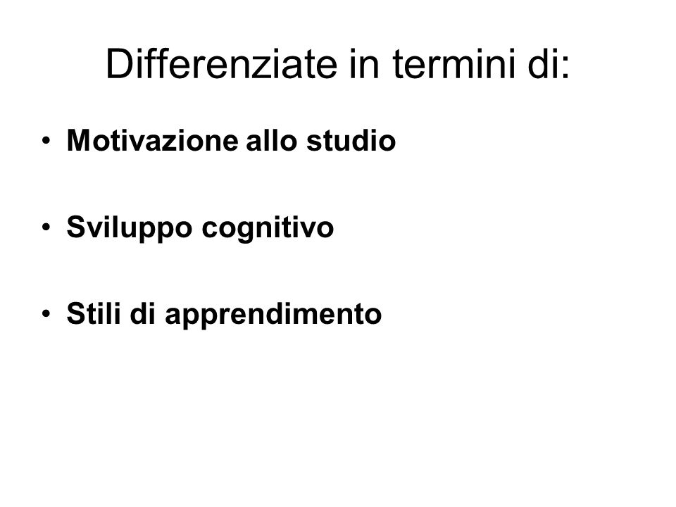 Differenziate in termini di: