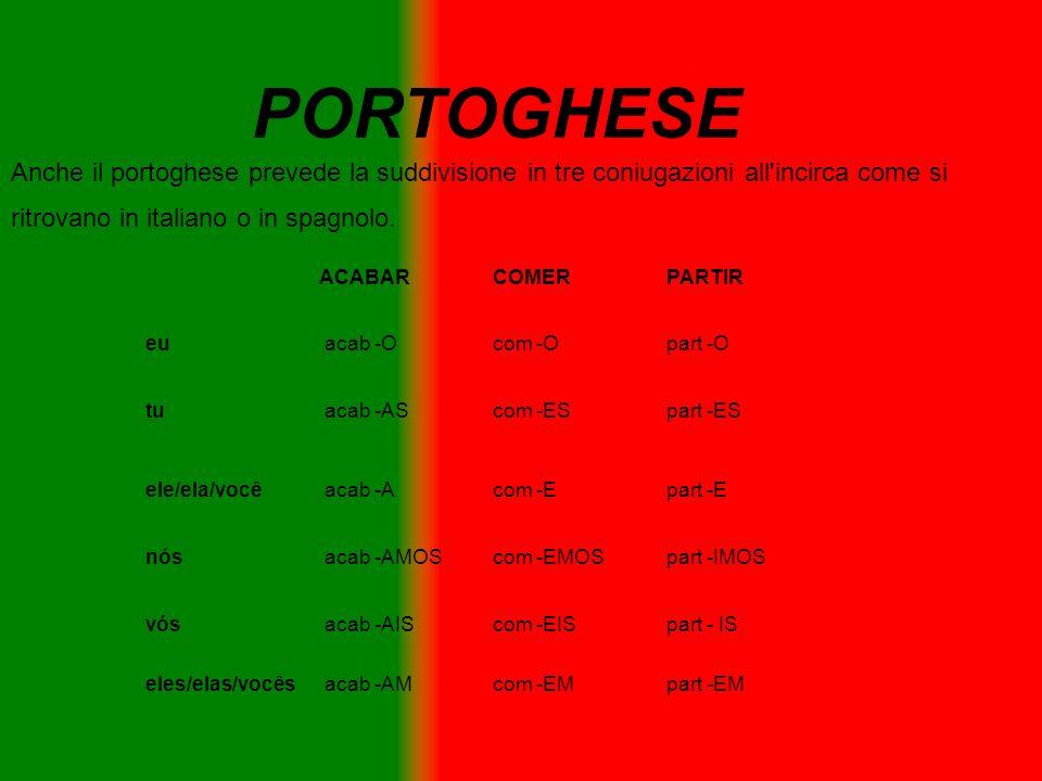 PORTOGHESE Anche il portoghese prevede la suddivisione in tre coniugazioni all incirca come si. ritrovano in italiano o in spagnolo.