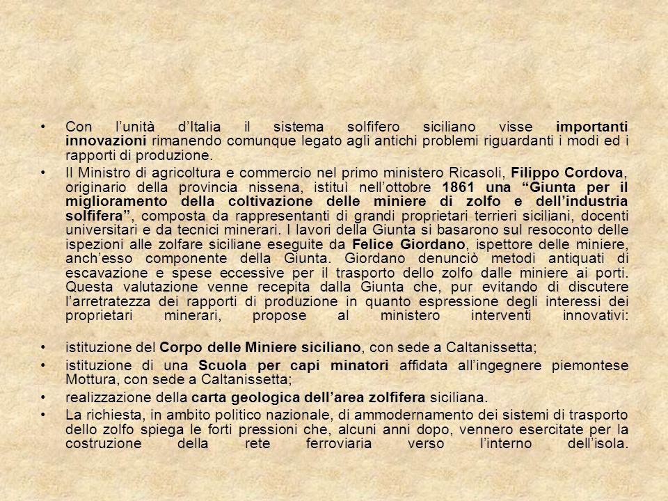 Con l'unità d'Italia il sistema solfifero siciliano visse importanti innovazioni rimanendo comunque legato agli antichi problemi riguardanti i modi ed i rapporti di produzione.