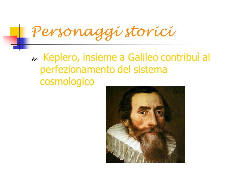 Personaggi storici Keplero, insieme a Galileo contribuì al perfezionamento del sistema cosmologico