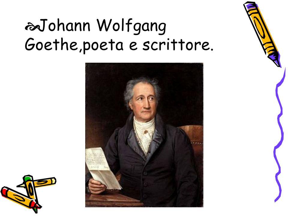 Johann Wolfgang Goethe,poeta e scrittore.