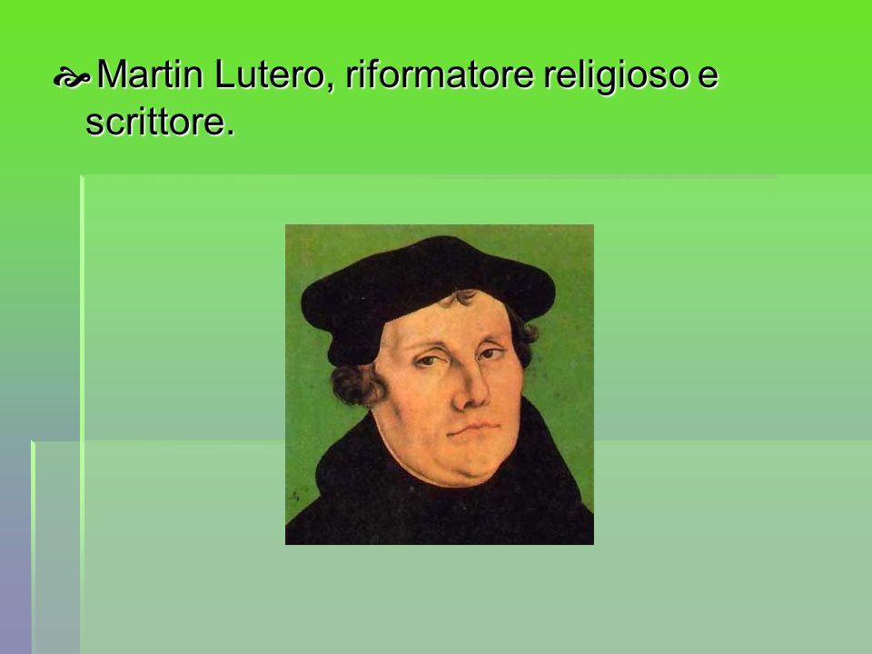 Martin Lutero, riformatore religioso e scrittore.