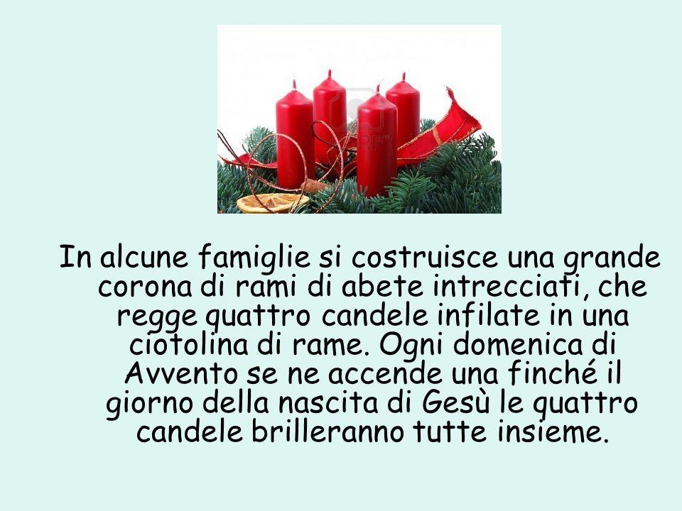 In alcune famiglie si costruisce una grande corona di rami di abete intrecciati, che regge quattro candele infilate in una ciotolina di rame.