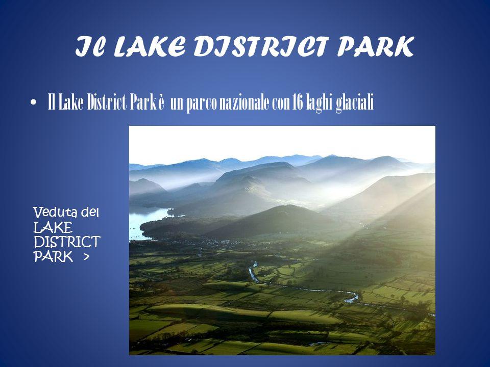 Il LAKE DISTRICT PARK Il Lake District Park è un parco nazionale con 16 laghi glaciali. Veduta del.